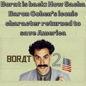 Borat is back: How Sacha Baron Cohen's iconic character returned to save America