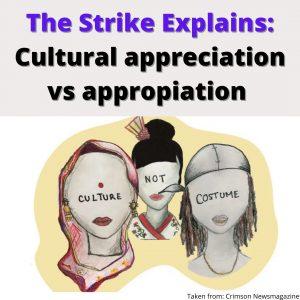 The Strike Explains: Cultural Appropriation v. Appreciation