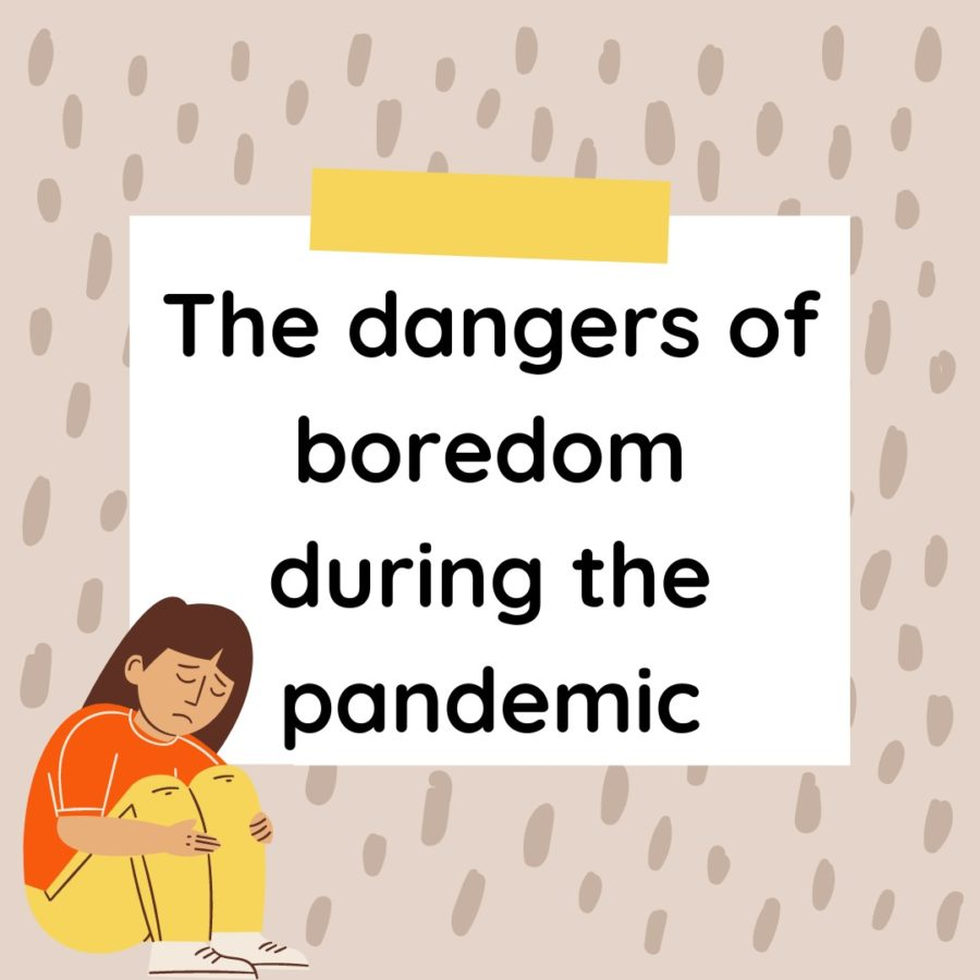 The dangers of boredom during the pandemic