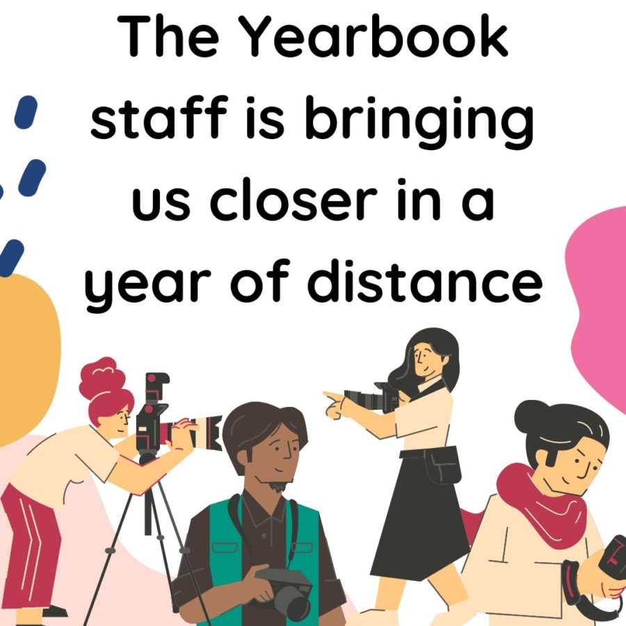 The+Yearbook+staff+is+bringing+us+closer+in+a+year+of+distance